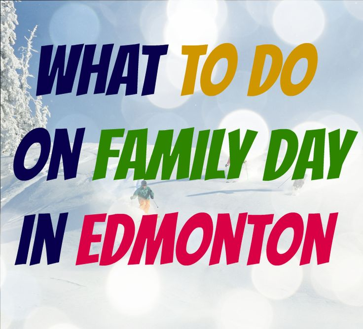 What To Do On Family Day in Edmonton