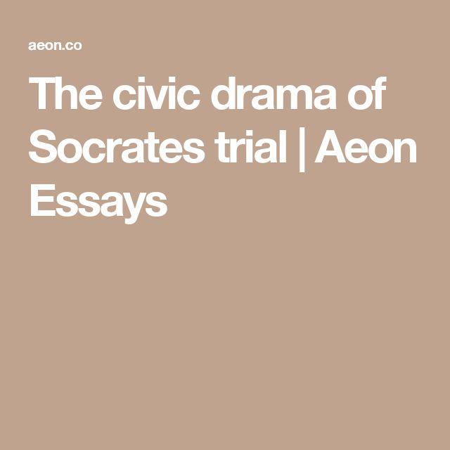 the civic drama of socrates trial aeon essays et cetera the civic drama of socrates trial aeon essays et cetera socrates and drama