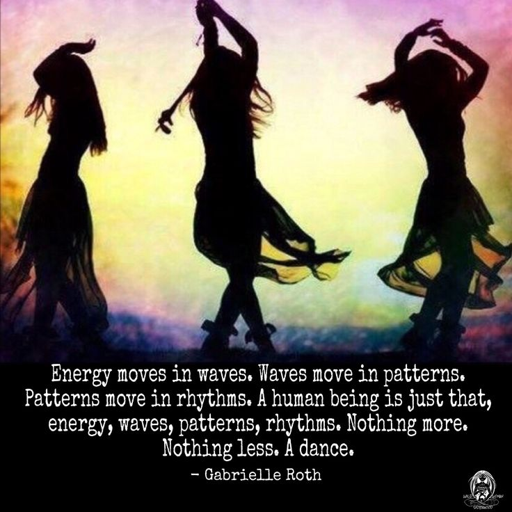 Energy moves in waves. Waves move in patterns. Patterns move in rhythms. A human being is just that, energy, waves, patterns, rhythms. Nothing more. Nothing less. A dance. ~Gabrielle Roth WILD WOMAN SISTERHOODॐ #WildWomanSisterhood #wildwoman #gabrielleroth #repinned #wildwomanmedicine #EmbodyYourWildNature