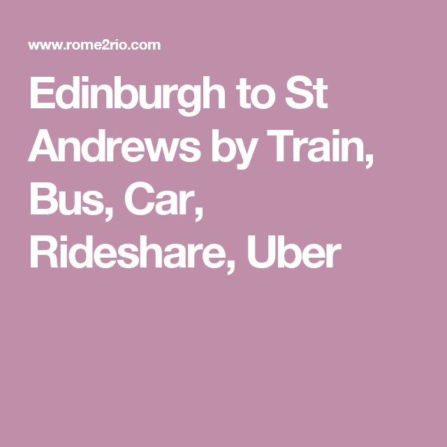 Edinburgh to St Andrews by Train, Bus, Car, Rideshare, Uber