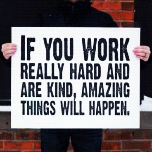 Work hard, be kind | Words That Inspire | Pinterest