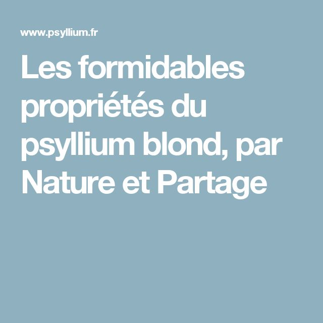 Les formidables propriétés du psyllium blond, par Nature et Partage