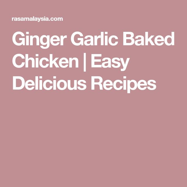 Ginger Garlic Baked Chicken | Easy Delicious Recipes