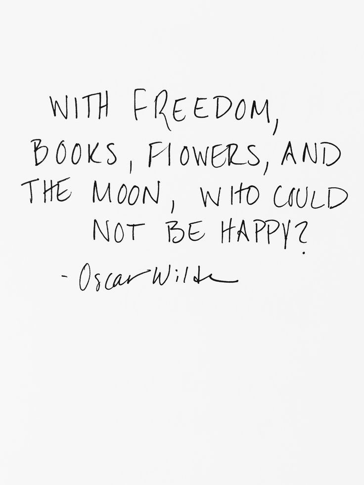 with freedom, books, flowers, & the moon, who could not be happy? {oscar wilde}