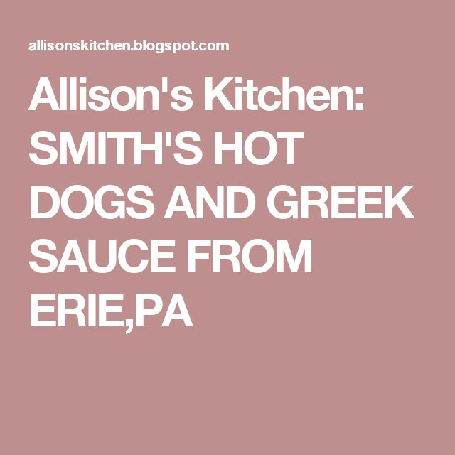 Allison's Kitchen: SMITH'S HOT DOGS AND GREEK SAUCE FROM ERIE,PA