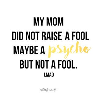 "Frases para levantarte el animo! | Quotes to cheer you up! "" My mom did nt raise a fool, maybe a psycho but not a fool"" @thalysucart glamfersure lmao bossbabe"