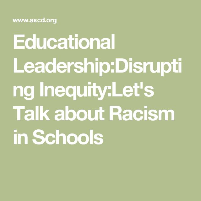 Educational Leadership:Disrupting Inequity:Let's Talk about Racism in Schools