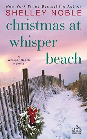 Christmas at Whisper Beach by Shelley Noble Series: Whisper Beach 1.5  Publisher :  William Morrow Impulse  Published: October...