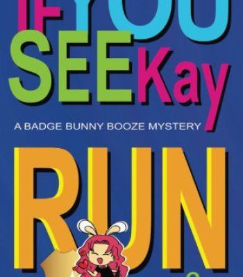 If You See Kay Run: A Badge Bunny Booze Mystery (The Badge Bunny Booze Mystery Collection) (Volume 1) PDF