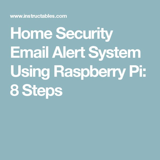 Home Security Email Alert System Using Raspberry Pi: 8 Steps
