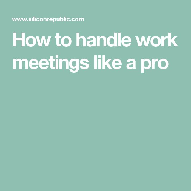 How to handle work meetings like a pro
