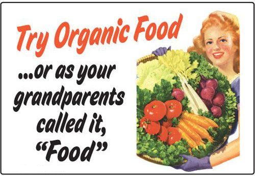 Try organic food: Health Food, Organizations Gardens, Eating Real Food, Organizations Food Or, Eating Organizations, Food Posters, Eating Healthy, Grandparents Call, Healthy Quotes Funny