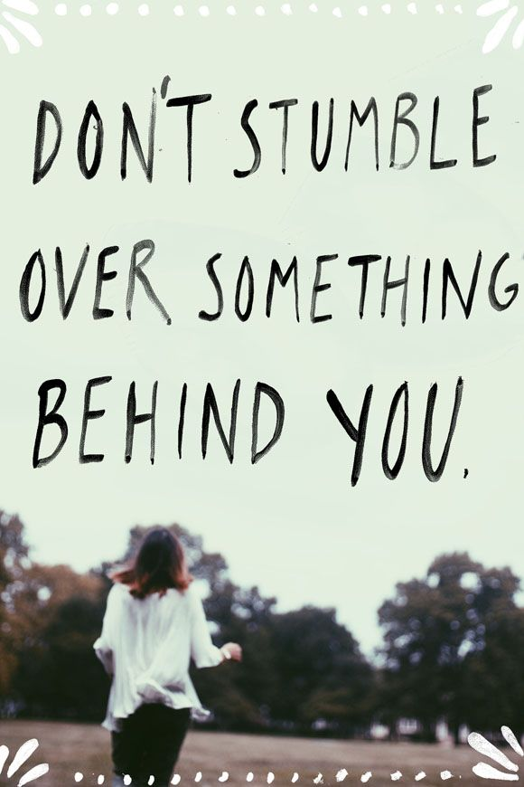 Don't stumble over something that's behind you