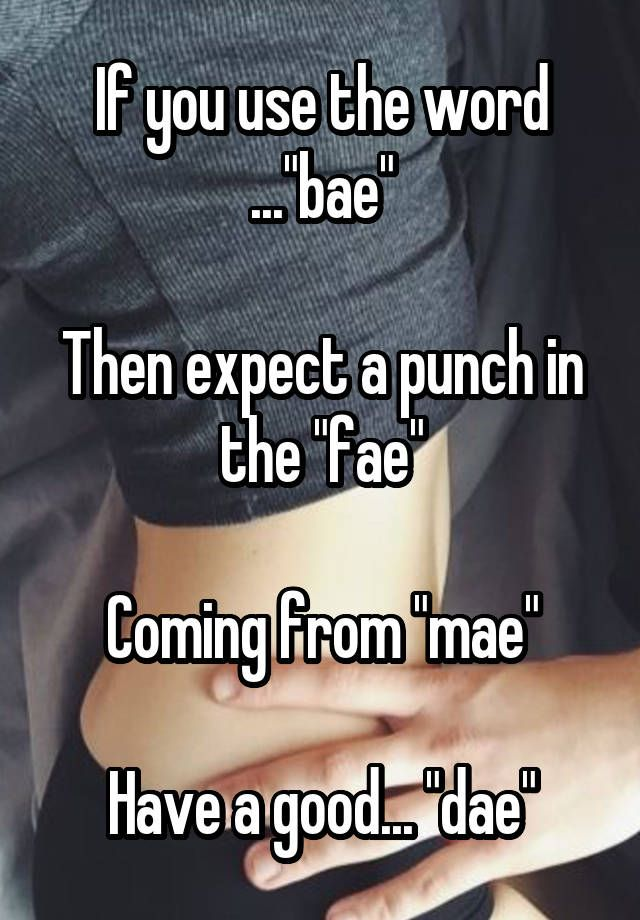 """Quotes Bae Mean Quotesgram: If You Use The Word ...""""bae"""" Then Expect A Punch In The"""