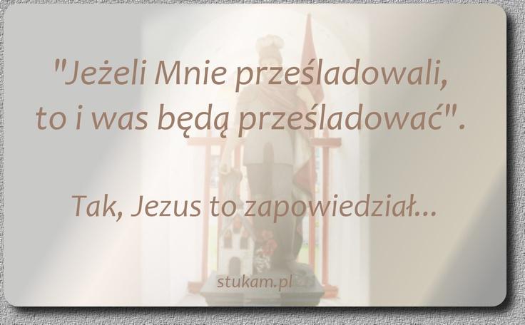 """""""Jeżeli Mnie prześladowali, to i was będą prześladować"""". Tak, Jezus to zapowiedział..."""