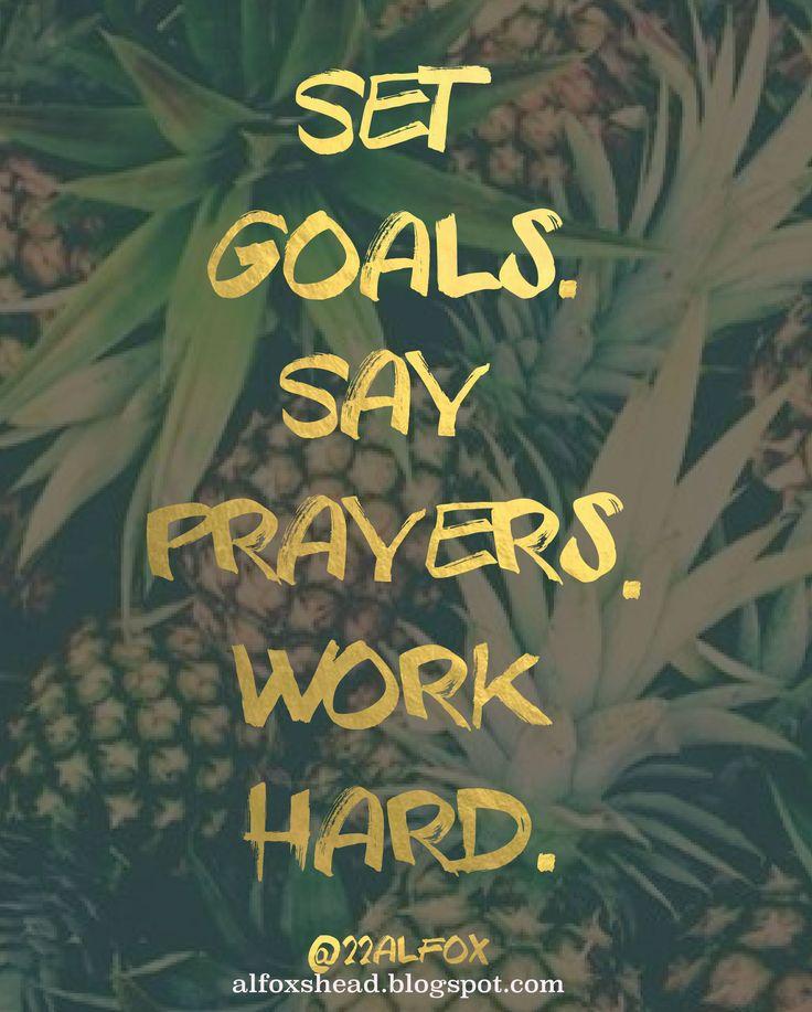 Set goals. Say prayers. Work hard. // Al Carraway