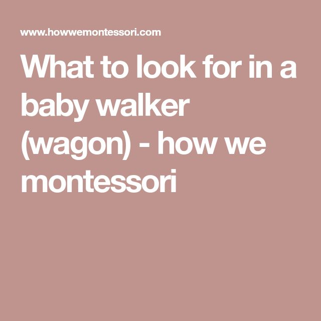 What to look for in a baby walker (wagon) - how we montessori