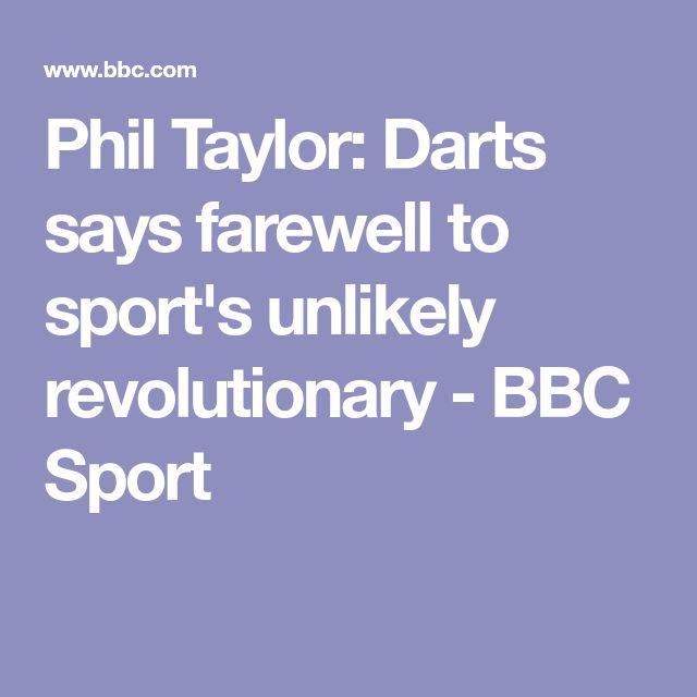 Phil Taylor: Darts says farewell to sport's unlikely revolutionary - BBC Sport