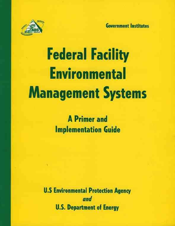 Federal Facility Environmental Management Systems: A Primer and Implementation Guide