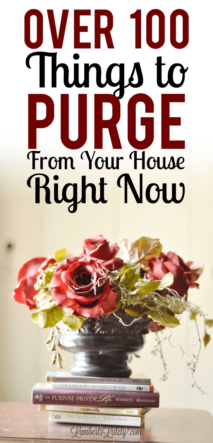 Over 100 Things To Purge From Your House Right Now