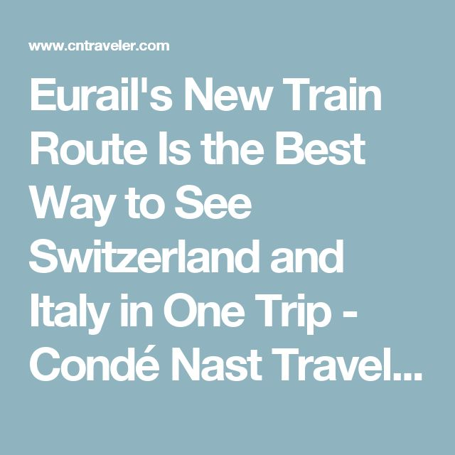 Eurail's New Train Route Is the Best Way to See Switzerland and Italy in One Trip - Condé Nast Traveler