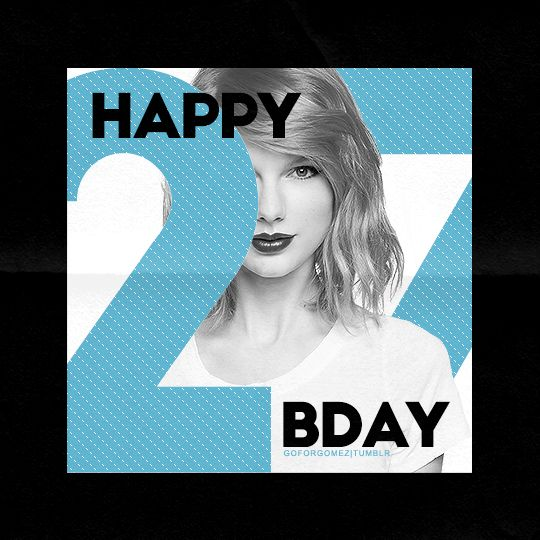 HAPPY BIRTHDAY TAYLOR ALISON SWIFT HAVE A GREAT B-DAY YOU WONDERFUL HUMAN BEING