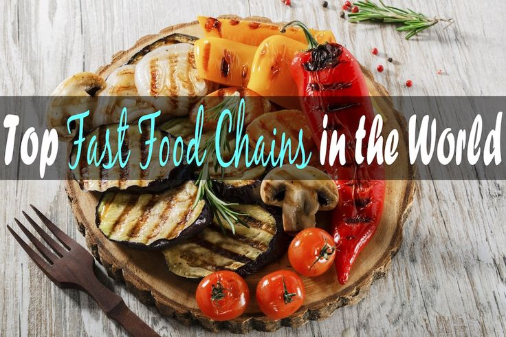 6 Top Fast Food Chains in the World