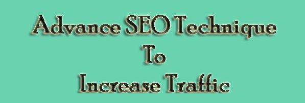 Advance SEO Technique To Increase Traffic