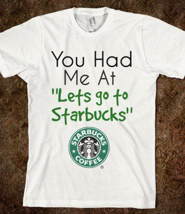 Starbucks - You Had Me At tees - Skreened T-shirts, Organic Shirts, Hoodies, Kids Tees, Baby One-Pieces and Tote Bags on Wanelo