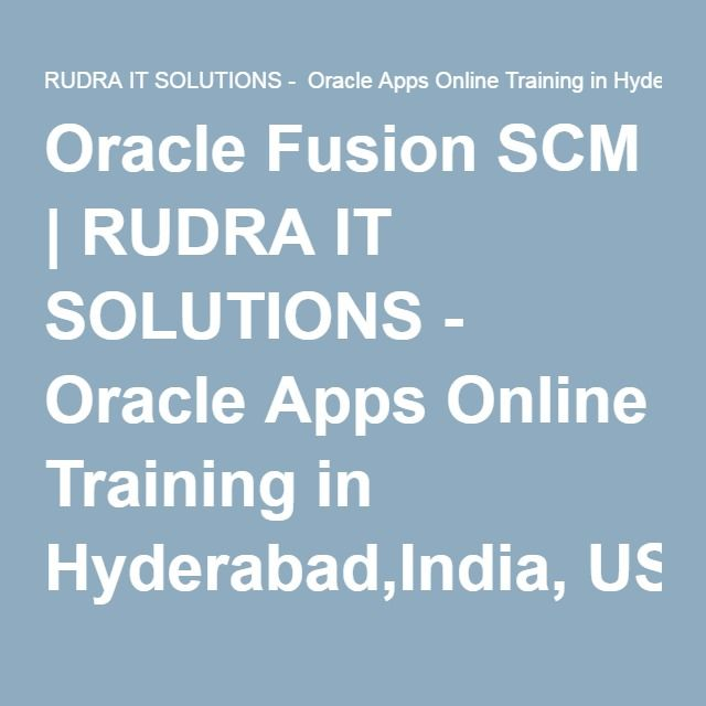Oracle Fusion SCM | RUDRA IT SOLUTIONS - Oracle Apps Online Training in Hyderabad,India, USA, UK, Australia, New Zealand, UAE, Saudi Arabia,Pakistan, Singapore, Kuwait
