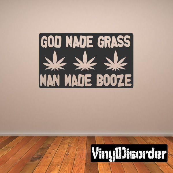 God made grass man made booze Drugs & Alcohol Vinyl Decal Sticker 029