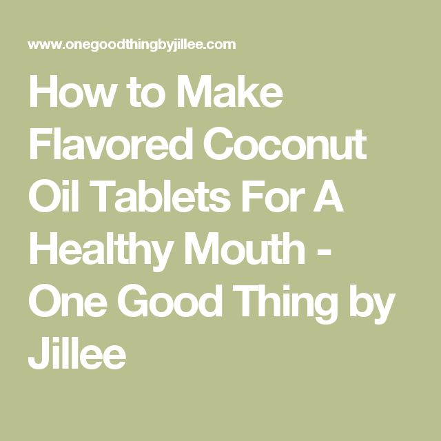 How to Make Flavored Coconut Oil Tablets For A Healthy Mouth - One Good Thing by Jillee