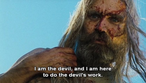 The Devil's Rejects. Twisted and sick, but love it.
