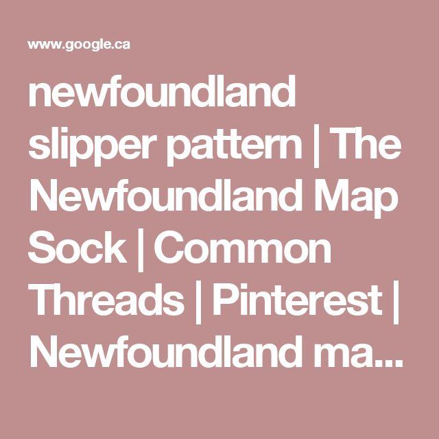 newfoundland slipper pattern | The Newfoundland Map Sock | Common Threads | Pinterest | Newfoundland map, Socks and Patterns
