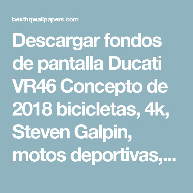 Descargar fondos de pantalla Ducati VR46 Concepto de 2018 bicicletas, 4k, Steven Galpin, motos deportivas, italiano de motocicletas, Ducati  libre. Imágenes fondos de descarga gratuita
