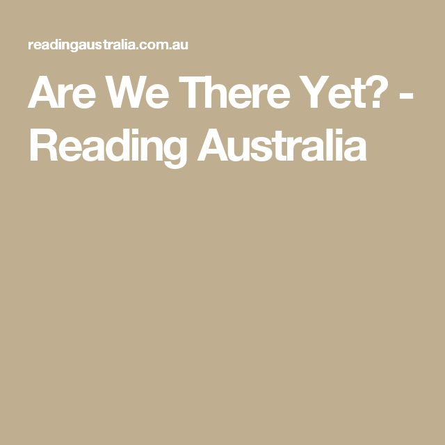 Are We There Yet? - Reading Australia