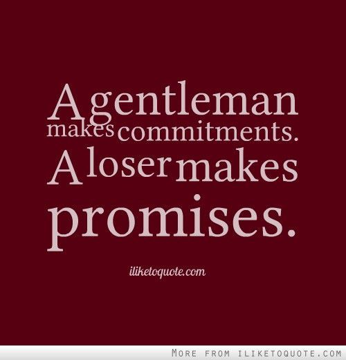 A gentleman makes commitments. A loser makes promises. on imgfave