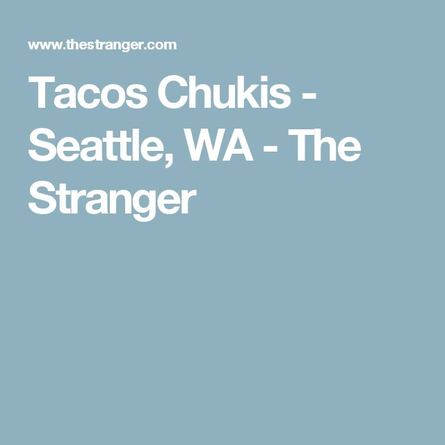 Tacos Chukis - Seattle, WA - The Stranger