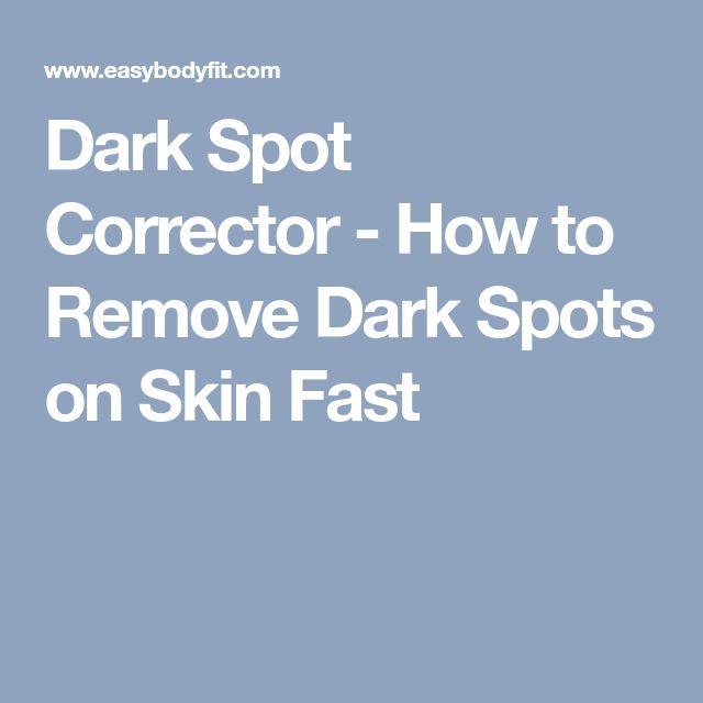 Dark Spot Corrector - How to Remove Dark Spots on Skin Fast