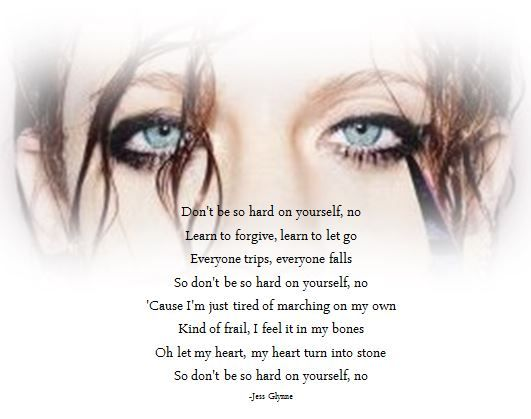 """""""'Cause I'm tired of marching on my own."""" Jess Glynne - Don't Be So Hard On Yourself"""