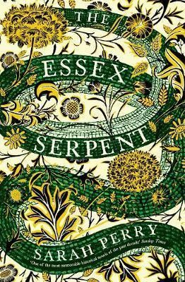 The Essex Serpent : Sarah Perry : 9781781255452   THE WATERSTONES BOOK OF THE YEAR 2016 LONGLISTED FOR THE 2017 BAILEYS WOMEN'S PRIZE FOR FICTION #1 BESTSELLING FICTION HARDBACK CHRISTMAS 2016 SHORTLISTED FOR THE 2016 COSTA NOVEL AWARD OVER 100,000 HARDBACKS SOLD London 1893.