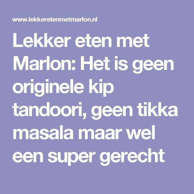 Lekker eten met Marlon: Het is geen originele kip tandoori, geen tikka masala maar wel een super gerecht