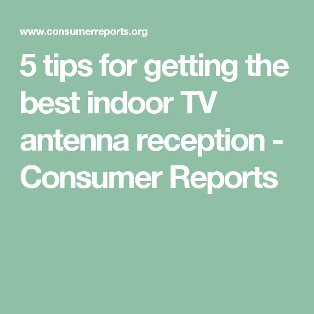 5 tips for getting the best indoor TV antenna reception - Consumer Reports