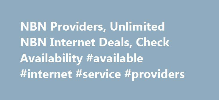 NBN Providers, Unlimited NBN Internet Deals, Check Availability #available #internet #service #providers http://texas.remmont.com/nbn-providers-unlimited-nbn-internet-deals-check-availability-available-internet-service-providers/  # Internet Want to know more about NBN? Sorry we can't identify your address iPrimus Line Rental Update Great News Great News Update Great News Update Great News Great News iPrimus Line Rental More information NBN Speed Sorry, we can't identify Unlimited Orange is…
