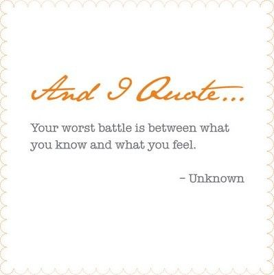 Your worst battle is between what you know and what you feel   FOLLOW BEST LOVE QUOTES ON TUMBLR  FOR MORE LOVE QUOTES