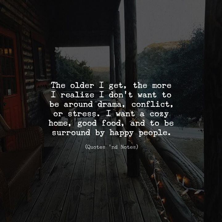 The older I get the more I realize I dont want to be around drama conflict or stress. I want a cozy home good food and to be surround by happy people. via (http://ift.tt/2BoyIKg)