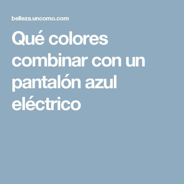 Qué colores combinar con un pantalón azul eléctrico
