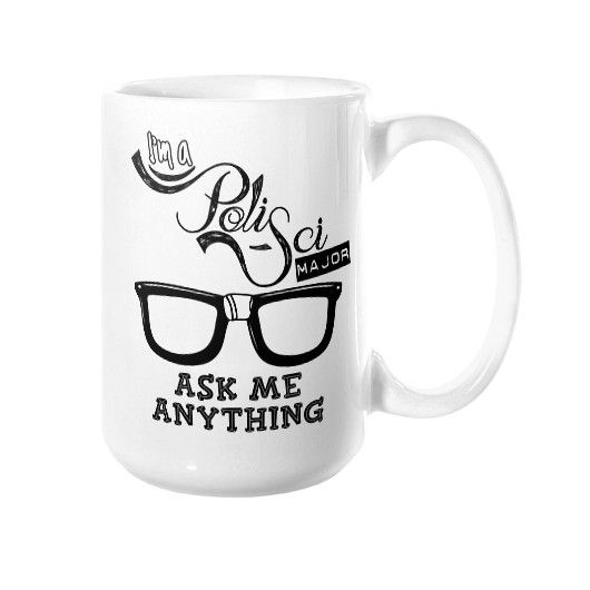 I'M A POLISCI MAJOR ASK ME ANYTHING MUG –BEST GIFT FOR COLLEGE STUDENTS AND POLITICAL SCIENCE MAJORS