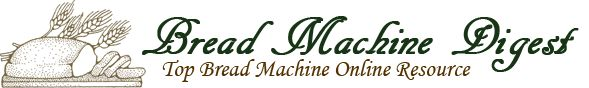 Bread Machine Digest - Top Bread Machine Online Resource