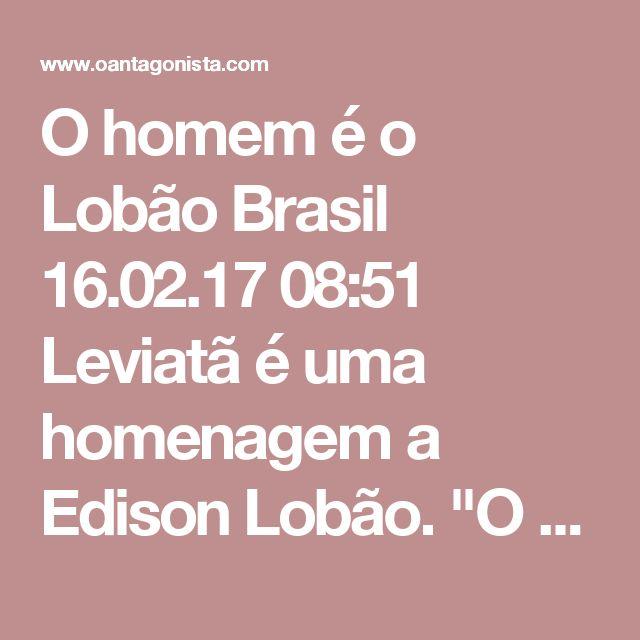 """O homem é o Lobão  Brasil 16.02.17 08:51 Leviatã é uma homenagem a Edison Lobão.  """"O nome escolhido pela PF se inspira na obra do filósofo político Thomas Hobbes. Nela, ele afirmou que o 'homem é o lobo do homem'"""".  O homem é o Lobão do homem."""